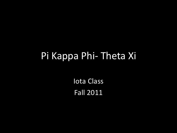 Pi Kappa Phi- Theta Xi       Iota Class       Fall 2011