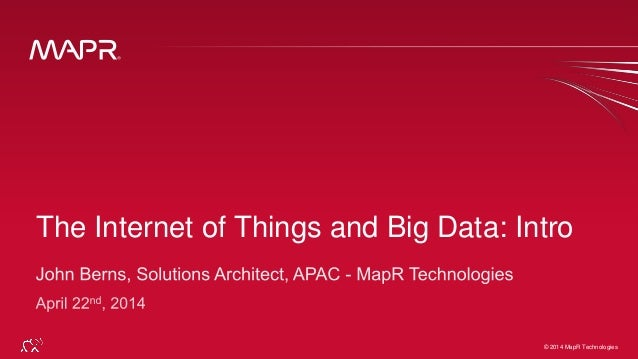 © 2014 MapR Technologies 1© 2014 MapR Technologies The Internet of Things and Big Data: Intro