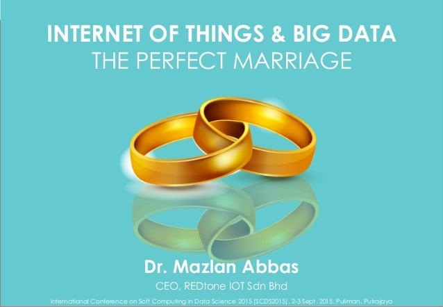 Copyright©RIOT2015AllRightsReserved INTERNET OF THINGS & BIG DATA THE PERFECT MARRIAGE Dr. Mazlan Abbas CEO, REDton...