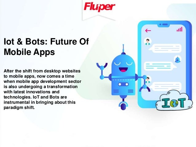 Iot and bots future of mobile apps