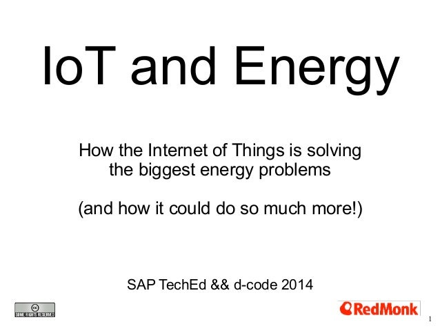 IoT and Energy  How the Internet of Things is solving  the biggest energy problems  (and how it could do so much more!)  S...