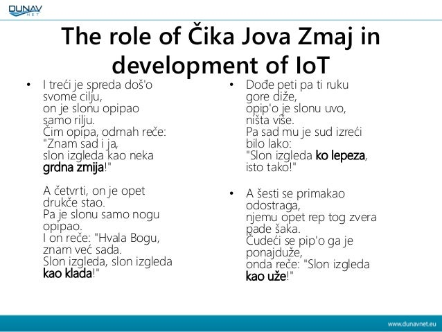 The role of Čika Jova Zmaj in development of IoT • I treći je spreda doš'o svome cilju, on je slonu opipao samo rilju. Čim...