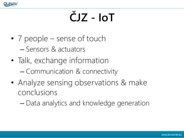 ČJZ - IoT • 7 people – sense of touch – Sensors & actuators • Talk, exchange information – Communication & connectivity • ...