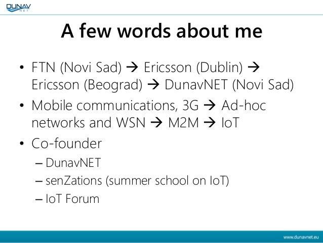 A few words about me • FTN (Novi Sad)  Ericsson (Dublin)  Ericsson (Beograd)  DunavNET (Novi Sad) • Mobile communicatio...