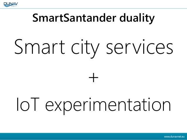 SmartSantander duality Smart city services + IoT experimentation