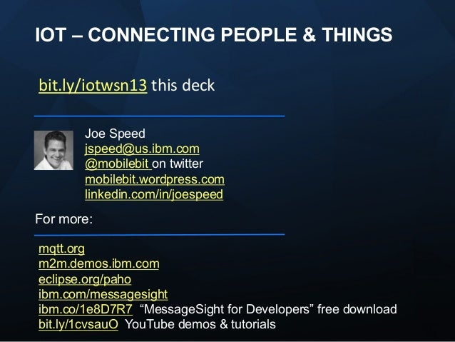 IOT – CONNECTING PEOPLE & THINGS bit.ly/iotwsn13	   this	   deck	   	    Joe Speed jspeed@us.ibm.com @mobilebit on twitter...