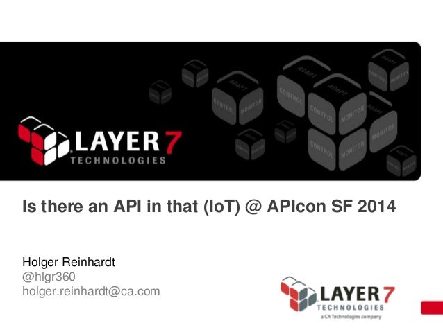 Is there an API in that (IoT) @ APIcon SF 2014 Holger Reinhardt @hlgr360 holger.reinhardt@ca.com