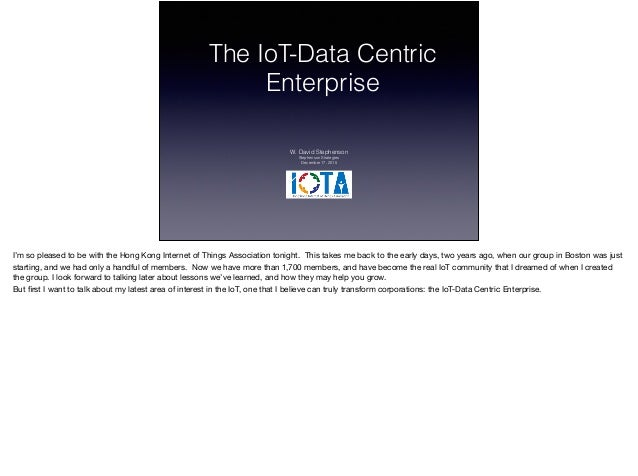 The IoT-Data Centric Enterprise W. David Stephenson Stephenson Strategies December 17, 2015 I'm so pleased to be with the ...