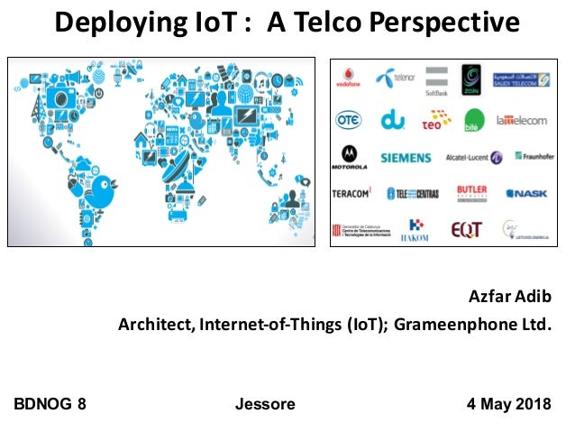 Deploying	   IoT	   :	   	   A	   Telco	   Perspective Azfar	   Adib Architect,	   Internet-­‐of-­‐Things	   (IoT);	   Gra...