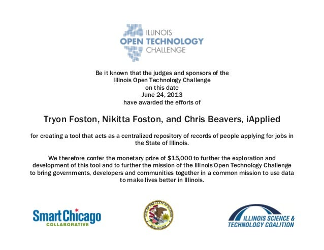 Be it known that the judges and sponsors of the Illinois Open Technology Challenge on this date June 24, 2013 have awarded...
