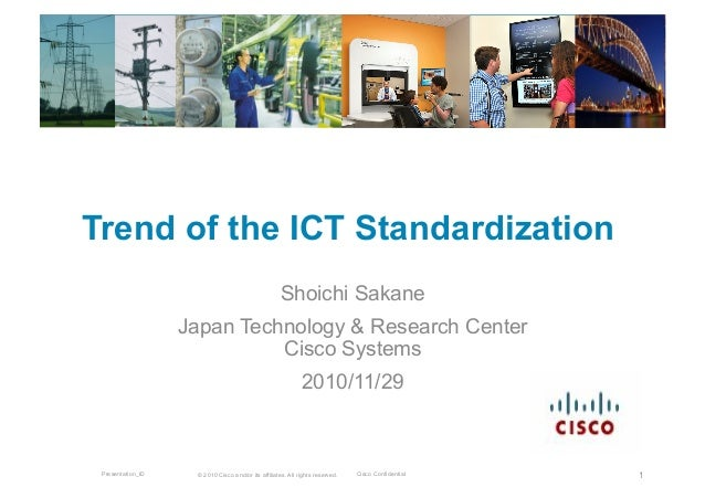 © 2010 Cisco and/or its affiliates. All rights reserved. Cisco ConfidentialPresentation_ID 1 Trend of the ICT Standardizat...