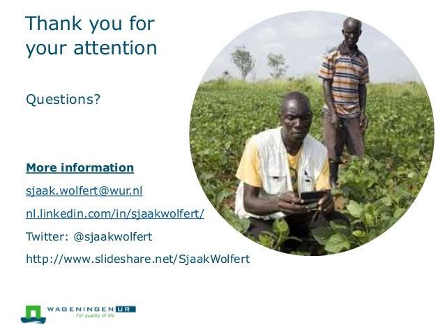 Thank you for your attention Questions? More information sjaak.wolfert@wur.nl nl.linkedin.com/in/sjaakwolfert/ Twitter: @s...
