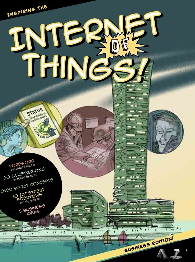 business edition! Internet Internet Foreword by Gérald Santucci 20 illustrations by Mikael Skotting over 30 IoT concepts 1...