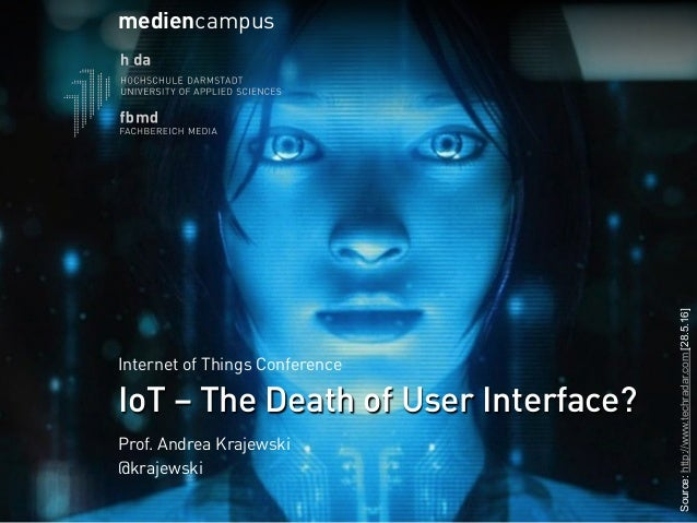 Source:http://www.techradar.com[28.5.16] IoT – The Death of User Interface? Aan Internet of Things Conference mediencampus...