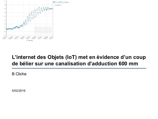 L'internet des Objets (IoT) met en évidence d'un coup de bélier sur une canalisation d'adduction 600 mm B Cliche 5/02/2016