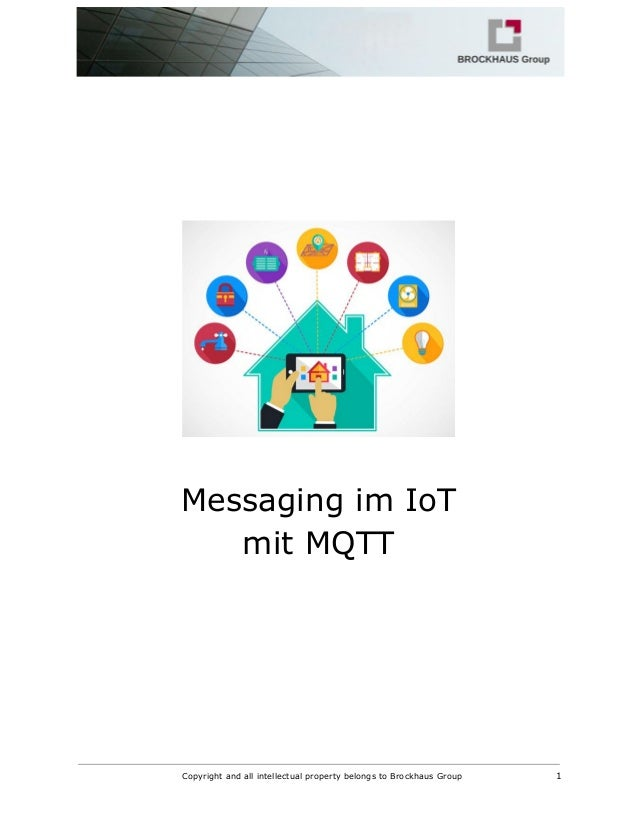 Messaging im IoT mit MQTT Copyright and all intellectual property belongs to Brockhaus Group 1