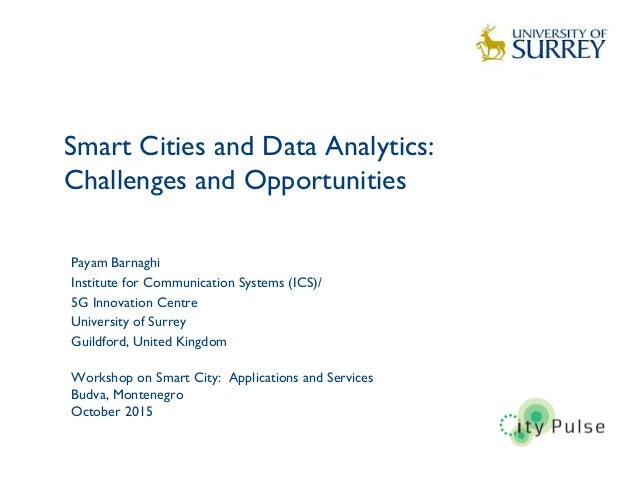 Smart Cities and Data Analytics: Challenges and Opportunities 1 Payam Barnaghi Institute for Communication Systems (ICS)/ ...