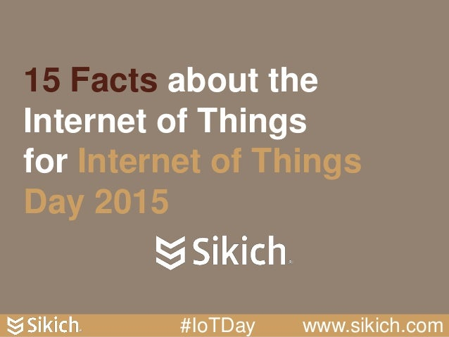 15 Facts about the Internet of Things for Internet of Things Day 2015 #IoTDay www.sikich.com