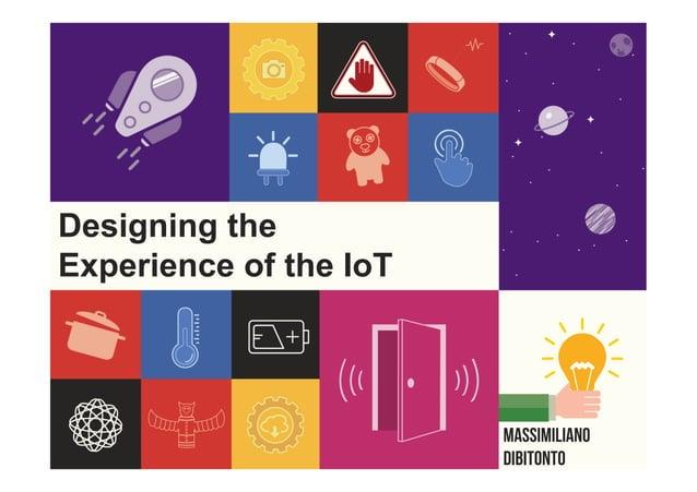 Designing the Experience of the IoT Massimiliano Dibitonto