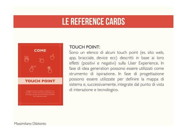 LE REFERENCE CARDS TOUCH POINT: Sono un elenco di alcuni touch point (es. sito web, app, bracciale, device ecc) descritti ...