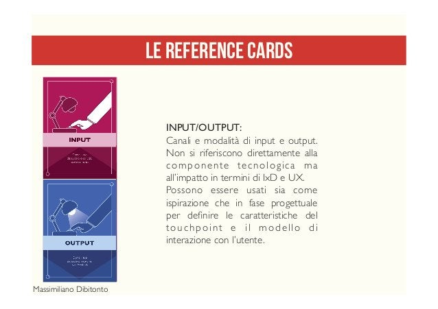 LE REFERENCE CARDS INPUT/OUTPUT: Canali e modalità di input e output. Non si riferiscono direttamente alla componente tecn...