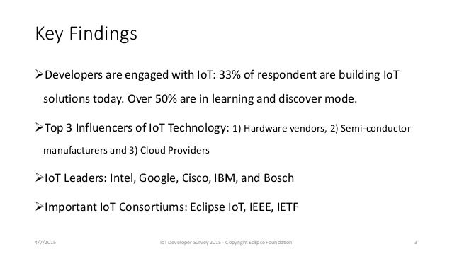 Key Findings Developers are engaged with IoT: 33% of respondent are building IoT solutions today. Over 50% are in learnin...