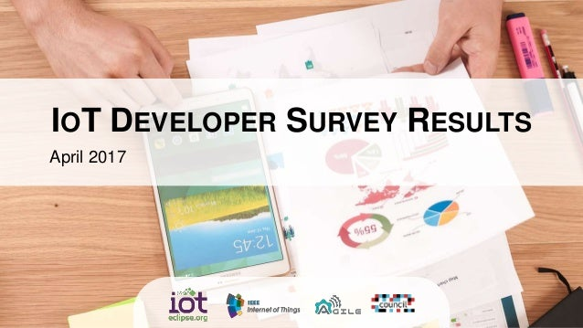 IOT DEVELOPER SURVEY RESULTS April 2017
