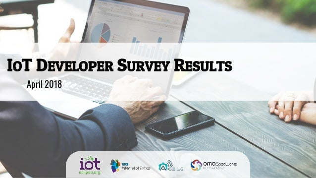 IOT DEVELOPER SURVEY RESULTS April 2018