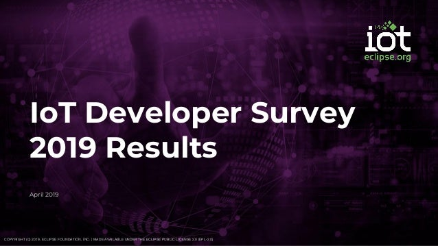 IoT Developer Survey 2019 Results April 2019 COPYRIGHT (C) 2019, ECLIPSE FOUNDATION, INC. | MADE AVAILABLE UNDER THE ECLIP...