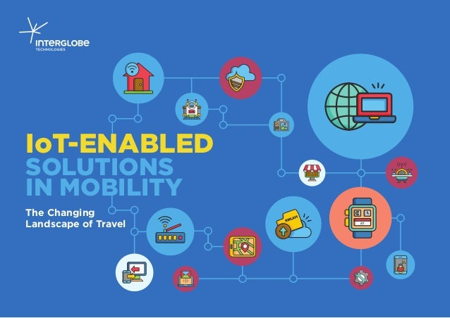 The Changing Landscape of Travel IoT-ENABLED SOLUTIONS IN MOBILITY