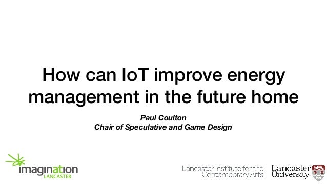 How can IoT improve energy management in the future home Paul Coulton Chair of Speculative and Game Design