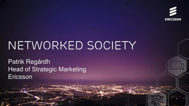 Networked Society  Patrik Regårdh  Head of Strategic Marketing  Ericsson