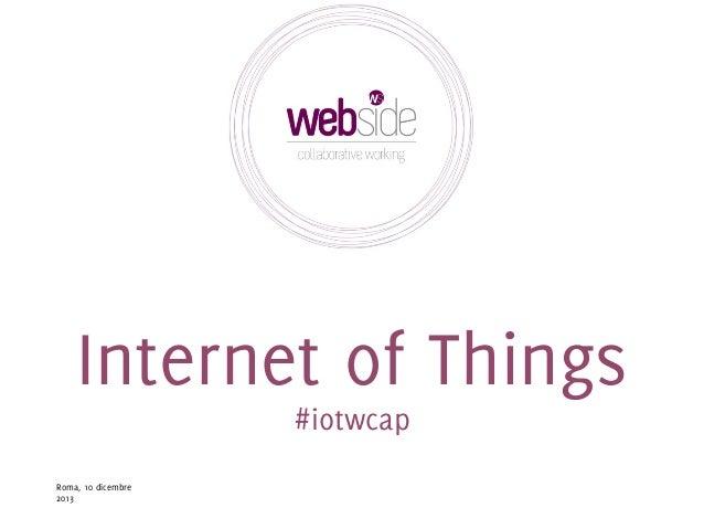 Internet of Things #iotwcap  Roma, 10 dicembre 2013