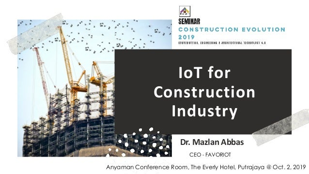 favoriot IoT for Construction Industry Dr. Mazlan Abbas Anyaman Conference Room, The Everly Hotel, Putrajaya @ Oct. 2, 201...