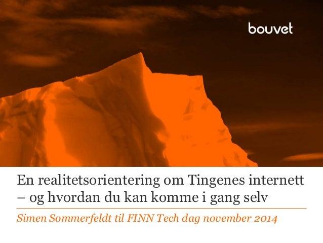 En realitetsorientering om Tingenes internett  – og hvordan du kan komme i gang selv  Simen Sommerfeldt til FINN Tech dag ...