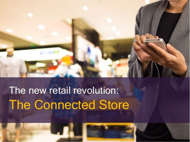 The new retail revolution: The Connected Store