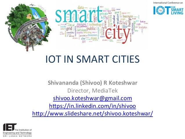 IOT  IN  SMART  CITIES   Shivananda  (Shivoo)  R  Koteshwar   Director,  MediaTek   shivoo.koteshwar@g...