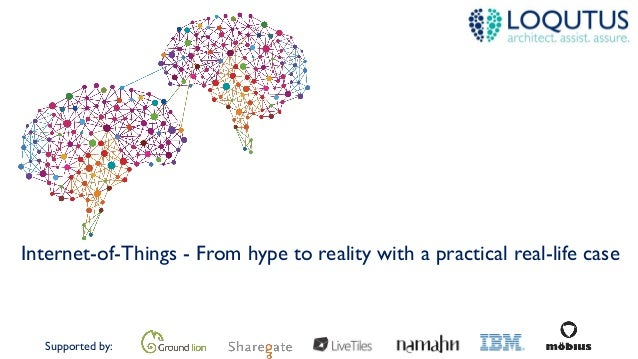 Supported by: Internet-of-Things - From hype to reality with a practical real-life case