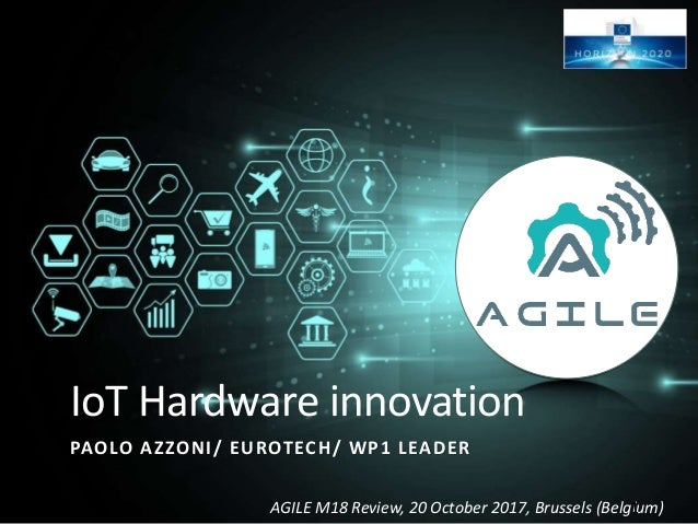 AGILE M18 Review, 20 October 2017, Brussels (Belgium) IoT Hardware innovation PAOLO AZZONI/ EUROTECH/ WP1 LEADER 1