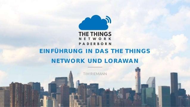 EINFÜHRUNG IN DAS THE THINGS NETWORK UND LORAWAN TIM RIEMANN