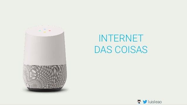 INTERNET DAS COISAS luisleao