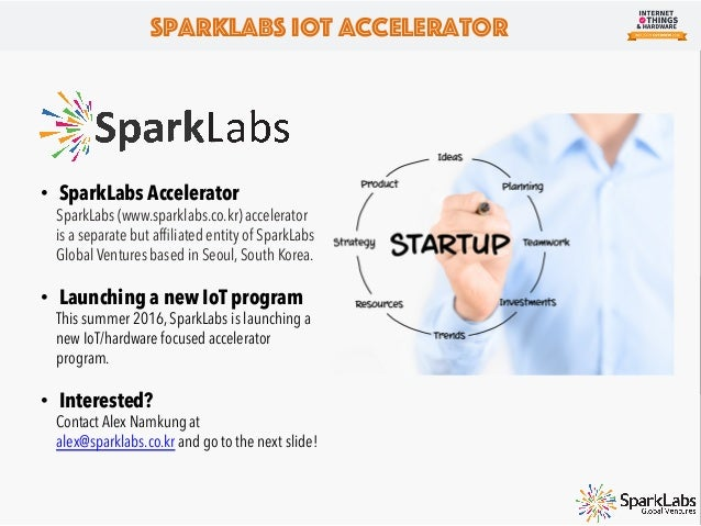 SparkLabs IoT Accelerator SparkLabs IoT Accelerator 6-month long Internet of Things program for seed to early-stage entrep...