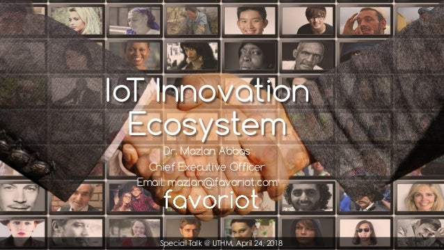 favoriot IoT Innovation Ecosystem Dr. Mazlan Abbas Chief Executive Officer Email: mazlan@favoriot.com Special Talk @ UTHM,...