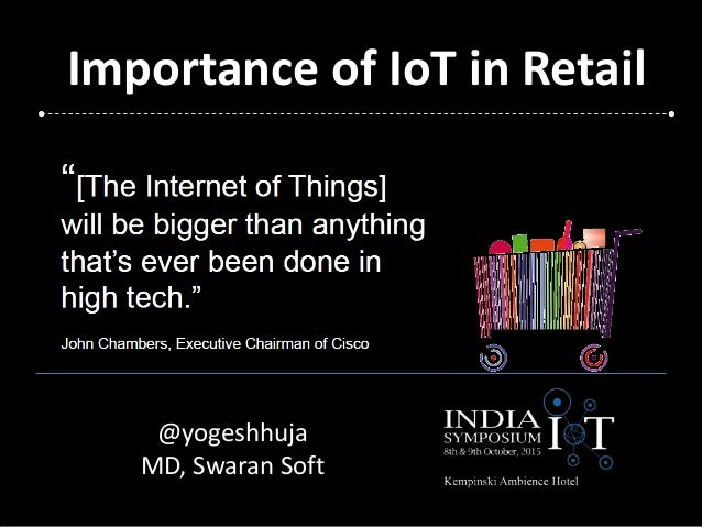 Importance of IoT in Retail @yogeshhuja MD, Swaran Soft