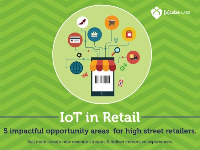 Rise of IOT in Retail Retail eCommerce sales are predicted to increase to $2.489 trillion or 8.8% of sales by 2018.  Web s...