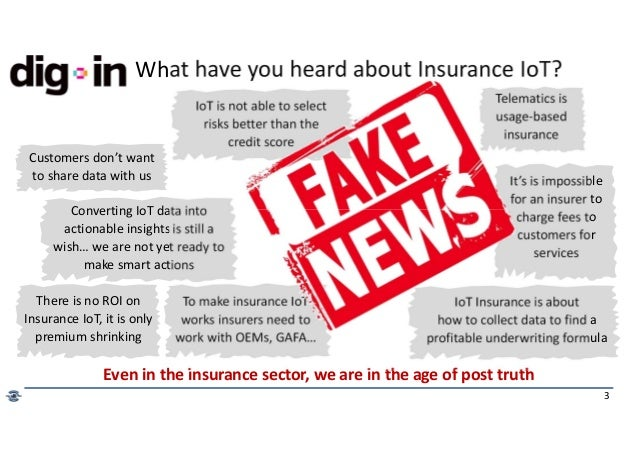 3 Even in the insurance sector, we are in the age of post truth Telematics is usage-based insurance IoT Insurance is about...