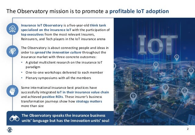 2 The Observatory mission is to promote a profitable IoT adoption Insurance IoT Observatory is a five-year-old think tank ...