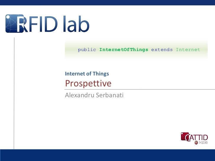public InternetOfThings extends InternetInternet of ThingsProspettiveAlexandru Serbanati