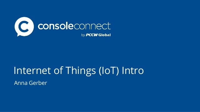 Internet of Things (IoT) Intro Anna Gerber