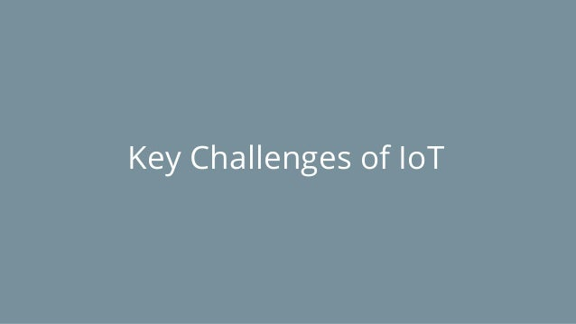 Key Challenges of IoT